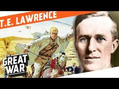 T.E. Lawrence And How He Became Lawrence Of Arabia I WHO DID WHAT IN WW1? - YouTube