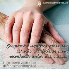 Compaixão significa abrir seu coração o suficiente para reconhecer a dor dos outros. Hoje, como você pode demonstrar compaixão?