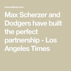 Max Scherzer and Dodgers have built the perfect partnership - Los Angeles Times