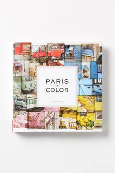 Paris In Color by Nichole Robertson. I love the way she arranges Paris' distinctive details by hue.