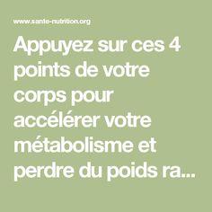Appuyez sur ces 4 points de votre corps pour accélérer votre métabolisme et perdre du poids rapidement - Santé Nutrition