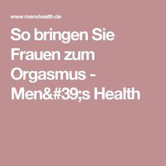 So bringen Sie Frauen zum Orgasmus - Men's Health