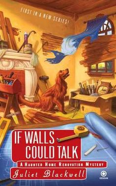If Walls Could Talk (A Haunted Home Renovation Mystery #1)  by Juliet Blackwell