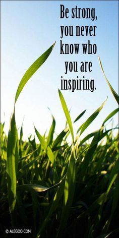 Be who you are and don't change that for anyone. You are here on this big beautiful earth for a reason. Live to inspire