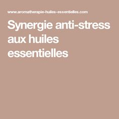 Synergie anti-stress aux huiles essentielles