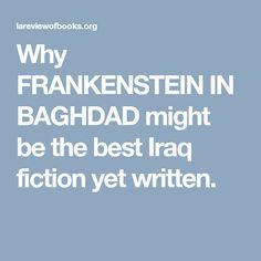 Why FRANKENSTEIN IN BAGHDAD might be the best Iraq fiction yet written.