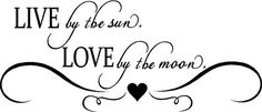 Quote-Live By The Sun Love By The Moon-special buy any 2 quotes and get a 3rd quote free of equal or lesser value