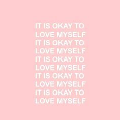Remember it's ok to love yourself!
