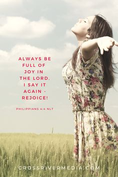 Always be full of joy in the Lord. I say it again - rejoice! - Philippians 4:4 NLT