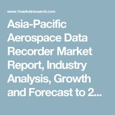 Asia-Pacific Aerospace Data Recorder Market Report, Industry Analysis, Growth and Forecast to 2022
