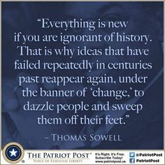 Thomas Sowell on Ignorance of History — This is how Progressivism/Liberalism/Socialism/Communism entices the young & the ill-educated. Wise Quotes, Quotable Quotes, Great Quotes, Inspirational Quotes, Political Quotes, Statements, Thought Provoking, American, Life Lessons