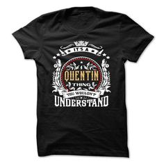Cool QUENTIN .Its a QUENTIN Thing You Wouldnt Understand - T Shirt, Hoodie, Hoodies, Year,Name, Birthday T-Shirts