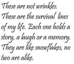 Wrinkles - I'm not afraid of growing old, I'm afraid of not growing or getting old! Great Quotes, Me Quotes, Inspirational Quotes, Mommy Quotes, Beauty Quotes, Quotable Quotes, Family Quotes, Motivational Quotes, Getting Old