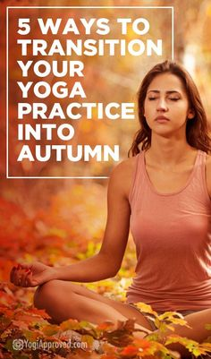5 Ways to Transition Your Yoga Practice into Autumn