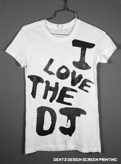 I Love The DJ Womens Tshirt by DentzDesign on Etsy, $15.00