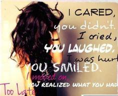 I cared, you didn't...