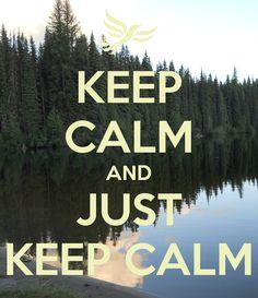 KEEP CALM AND JUST KEEP CALM
