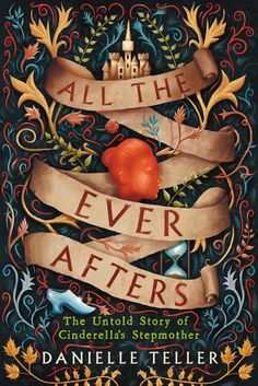 Historical Fiction 2018. All the Ever Afters: The Untold Story of Cinderella's Stepmother by Danielle Teller. We all know the story of Cinderella. Or do we?    As rumors about the cruel upbringing of beautiful newlywed Princess Cinderella roil the kingdom, her stepmother, Agnes, who knows all too well about hardship, privately records the true story. . . .