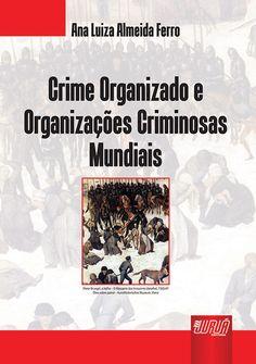 Crime organizado e organizações criminosas mundiais / Ana Luiza Almeida Ferro