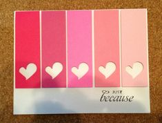 handmade Valentine card ... Just Because by cr8iveme ... clean and simple ... ombre in pink ... punched negative space hearts ... luv the look ...