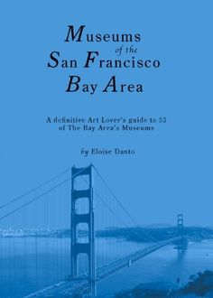 The Museums of the San Francisco Bay Area (Museum Guidebook Series) by Eloise Danto. $11.87. Publisher: Eldan Press; 4 edition (November 1, 2009). Publication: November 1, 2009. Author: Eloise Danto. 120 pages