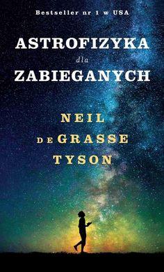 Książka Astrofizyka dla zabieganych autorstwa   de Grasse Tyson Neil , dostępna w Sklepie EMPIK.COM w cenie 24,49 zł. Przeczytaj recenzję Astrofizyka dla zabieganych. Zamów dostawę do dowolnego salonu i zapłać przy odbiorze!