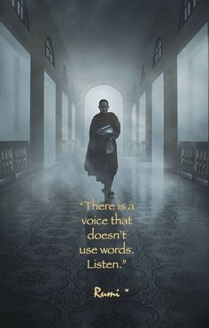 """There is a voice that doesn't use words. Listen."" ♡ Rumi"