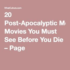 20 Post-Apocalyptic Movies You Must See Before You Die – Page 1