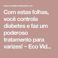 Com estas folhas, você controla diabetes e faz um poderoso tratamento para varizes! ~ Eco Vida - Bom Despacho