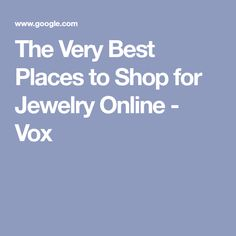 8ad50085f The Very Best Places to Shop for Jewelry Online - Vox