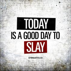 Today is a GOOD DAY to SLAY So.. Slay today. ;)