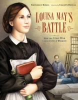 Louisa May's Battle : how the Civil War led to Little Women by Kathleen Krull.  Louisa May Alcott is best known for her her story Little Women, set durin the Civil War. Read this story to find out how her time as a nurse in the Civil War influenced her writing.