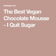 The Best Vegan Chocolate Mousse - I Quit Sugar