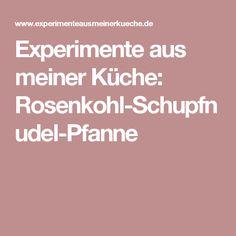 Experimente aus meiner Küche: Rosenkohl-Schupfnudel-Pfanne