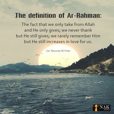 He is Rahman. Ali Quotes, Quran Quotes, Islamic Quotes, Qoutes, Nouman Ali Khan Quotes, Hadith Of The Day, Beautiful Names Of Allah, All About Islam, Islam Facts