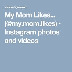My Mom Likes... (@my.mom.likes) • Instagram photos and videos