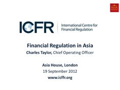 charles-taylor-chief-operating-officer-international-centre-for-financial-regulation-icfr by Asia House  via Slideshare
