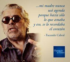 Mi madre nunca usó agenda, porque sólo hacía lo que amaba... y eso, se lo recordaba el corazón - Facundo Cabral
