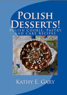 Polish Desserts! Polish Cookie, Pastry and Cake Recipes (Easy Ethnic Dishes) by Kathy Gary, http://www.amazon.com/dp/B008WMOATU/ref=cm_sw_r_pi_dp_oNKuqb0902S7E