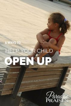 6 Ways to Help Your Child Open Up