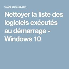 Nettoyer la liste des logiciels exécutés au démarrage - Windows 10