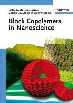 Block copolymers in nanoscience / edited by Massimo Lazarri, Guojun Liu, and Sébastien Lecommandoux