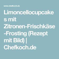 Limoncellocupcakes mit Zitronen-Frischkäse-Frosting (Rezept mit Bild) | Chefkoch.de