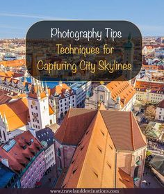 Photography Tips -Techniques for Capturing City Skylines