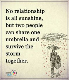 No relationship is all sunshine but two people can share one umbrella and survive the storm together