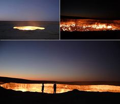The Doorway to Hell in Turkmenistan. A cavern that leaks methane. It was ignited 35 yrs ago and is still burning