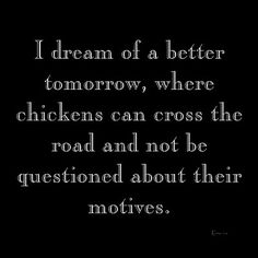 Chickens Crossing Motive Magnet - love it - chickens will definitely be in my garden soon! Great Quotes, Me Quotes, Funny Quotes, Inspirational Quotes For Facebook, Facebook Status, Tomorrow Will Be Better, Just For Laughs, Laugh Out Loud, The Funny