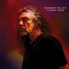"""Robert Plant's new album is called """"Carry Fire"""" and will be released on October 13, 2017"""