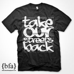 The statement is simple and straightforward. As a community we need to take our streets back. The bloodshed and violence has gone on for too long. The process starts one house, one street and one neighborhood at a time. $22 - http://store.blackfokapparel.com/product/take-our-streets-back