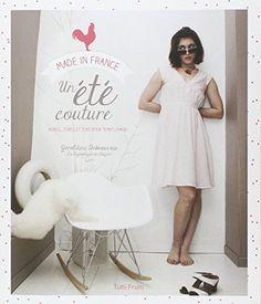 Amazon.fr - Un été couture : Robes, jupes et tops pour temps chaud - Géraldine Debeauvais - Livres